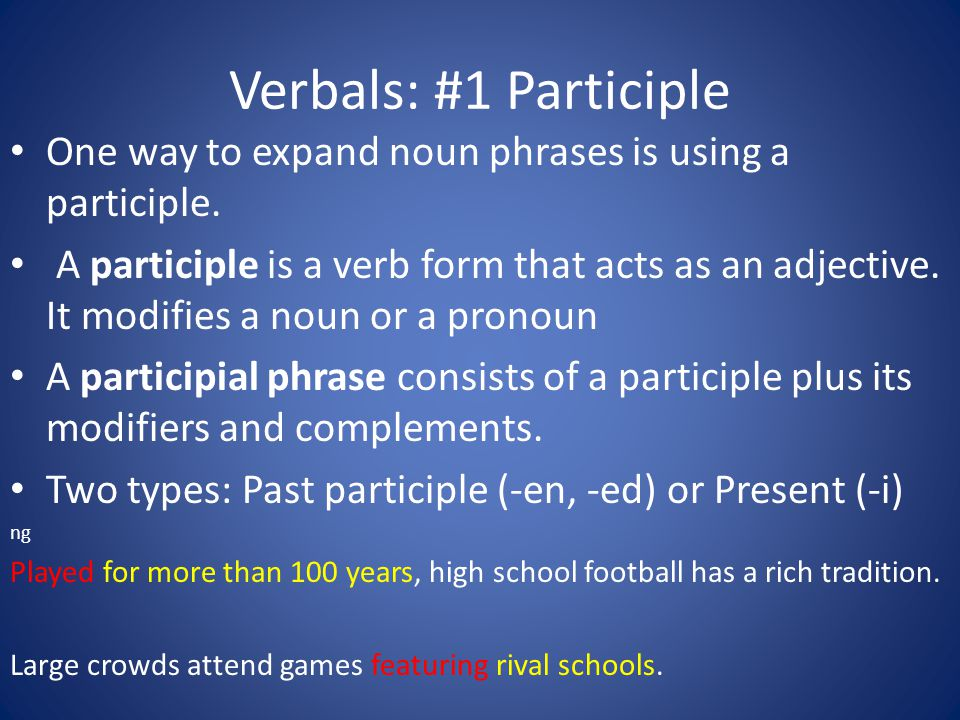 Verbals: #1 Participle One way to expand noun phrases is using a participle.