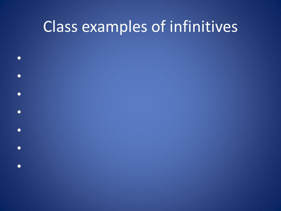 Class examples of infinitives