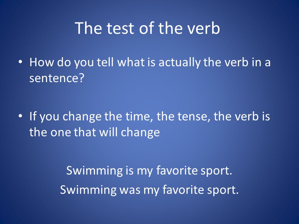 The test of the verb How do you tell what is actually the verb in a sentence