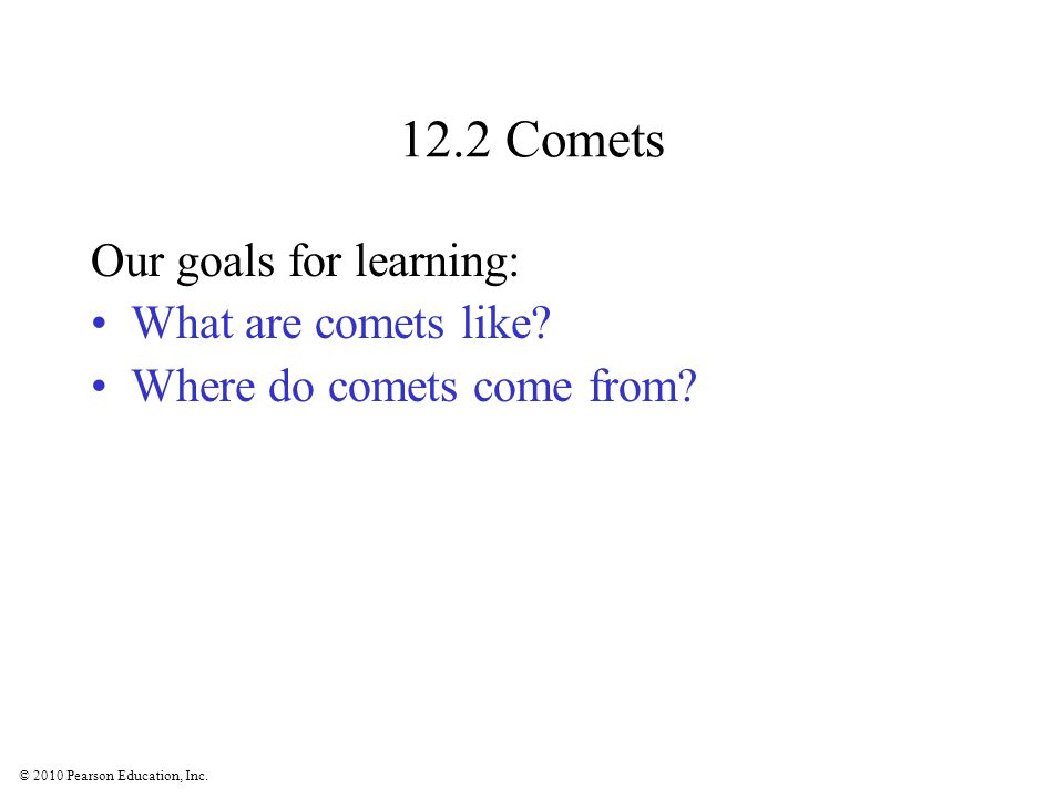 12.2 Comets Our goals for learning: What are comets like