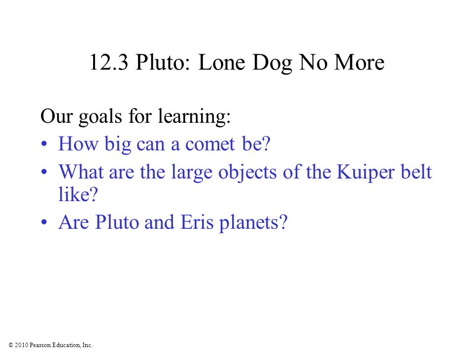 12.3 Pluto: Lone Dog No More Our goals for learning: