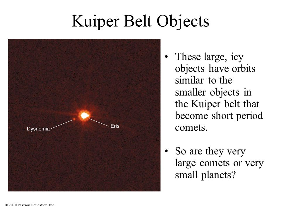 Kuiper Belt Objects These large, icy objects have orbits similar to the smaller objects in the Kuiper belt that become short period comets.