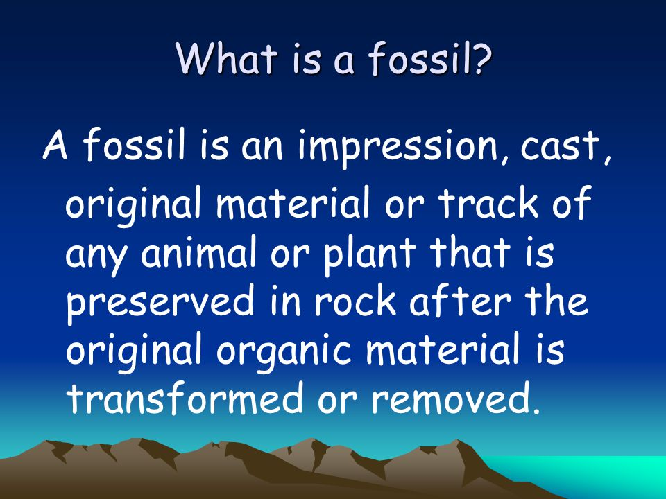 What is a fossil A fossil is an impression, cast,