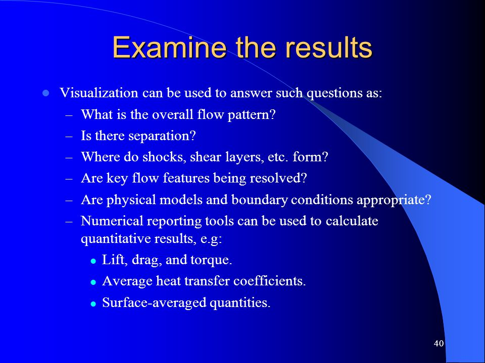 Examine the results Visualization can be used to answer such questions as: What is the overall flow pattern