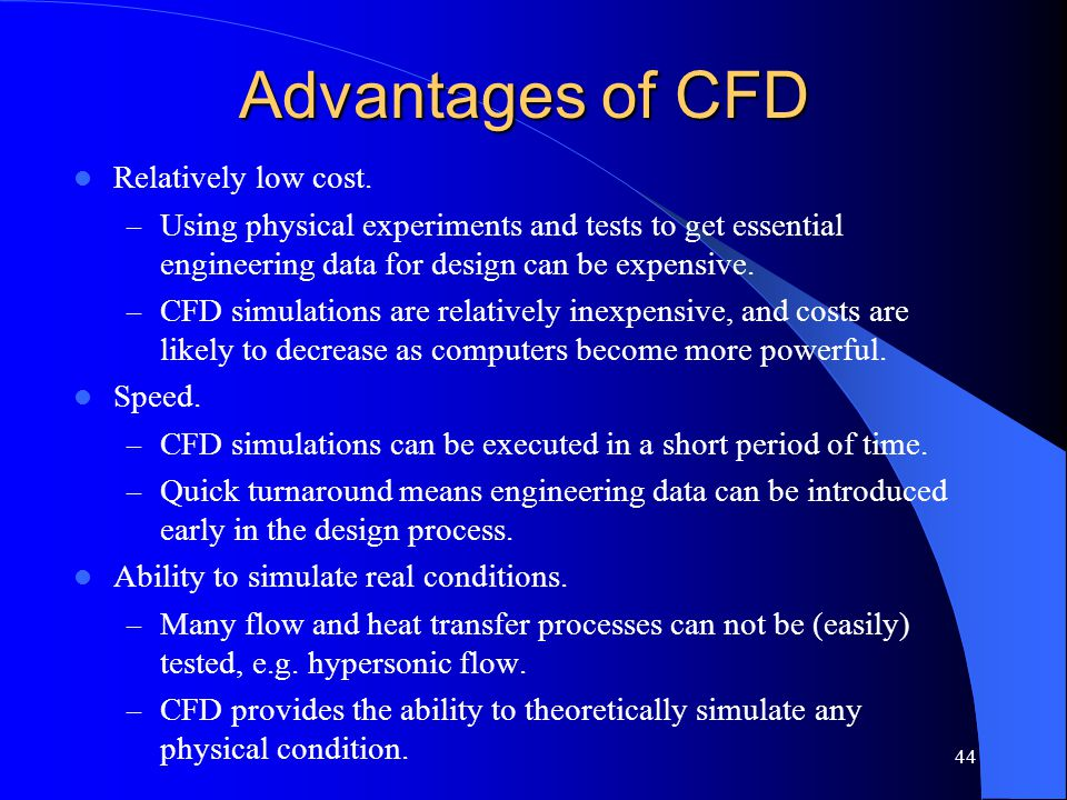 Advantages of CFD Relatively low cost.