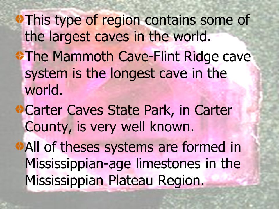 This type of region contains some of the largest caves in the world.