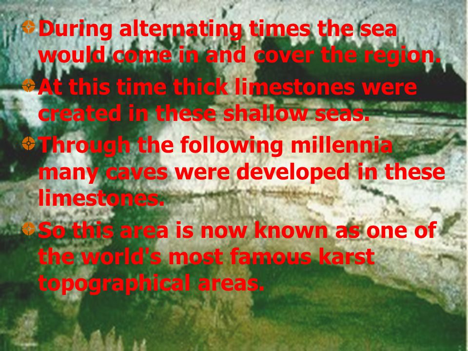 During alternating times the sea would come in and cover the region.