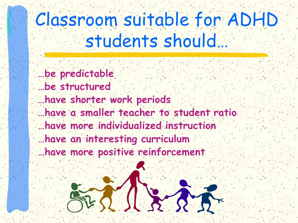Classroom suitable for ADHD students should…
