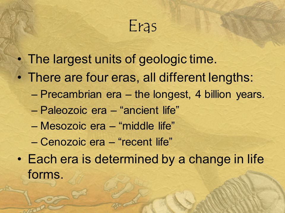 Eras The largest units of geologic time.