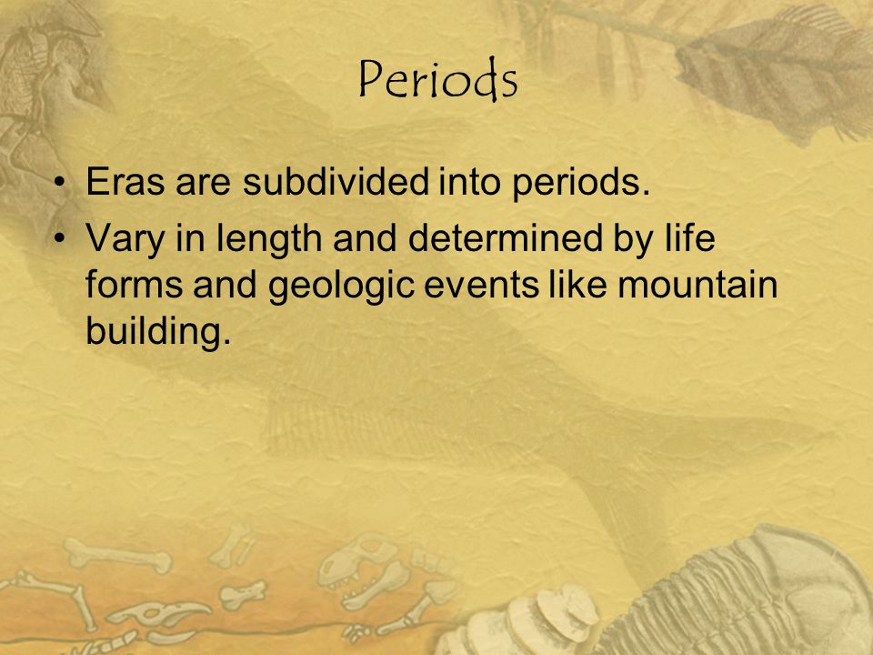 Periods Eras are subdivided into periods.