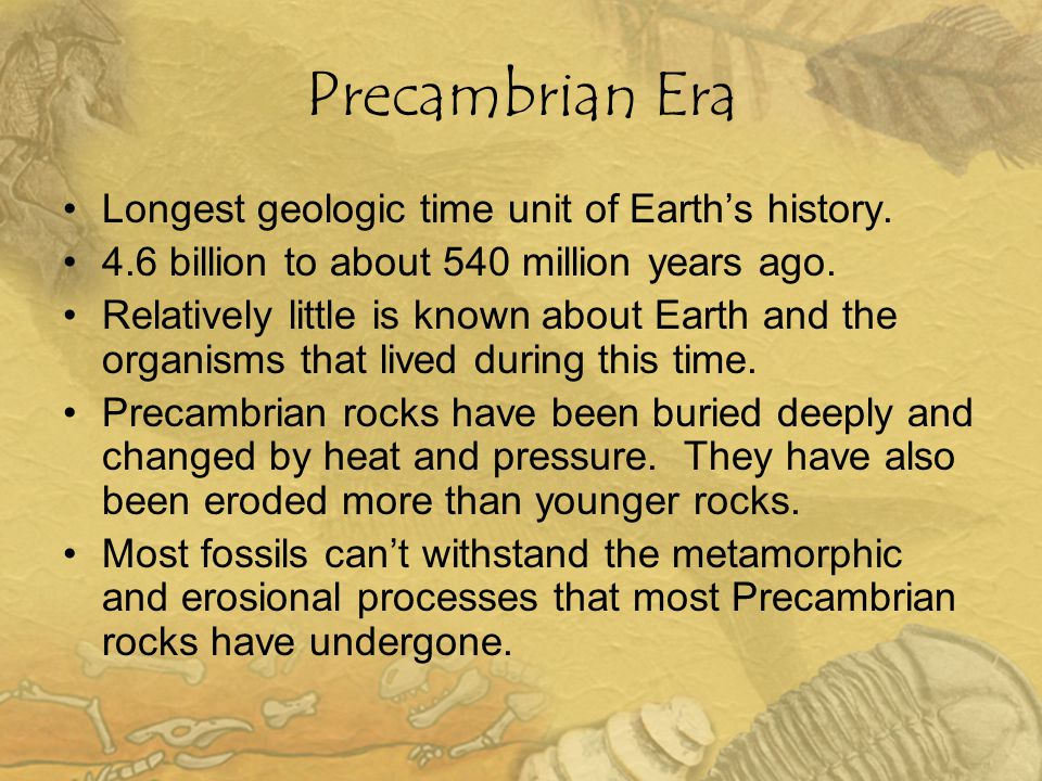 Precambrian Era Longest geologic time unit of Earth's history.