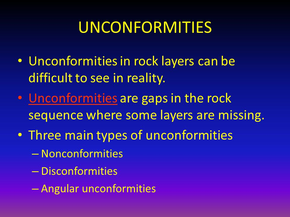 UNCONFORMITIES Unconformities in rock layers can be difficult to see in reality.