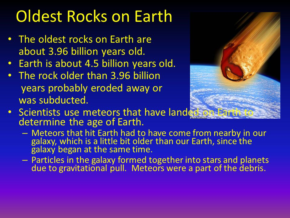 Oldest Rocks on Earth The oldest rocks on Earth are