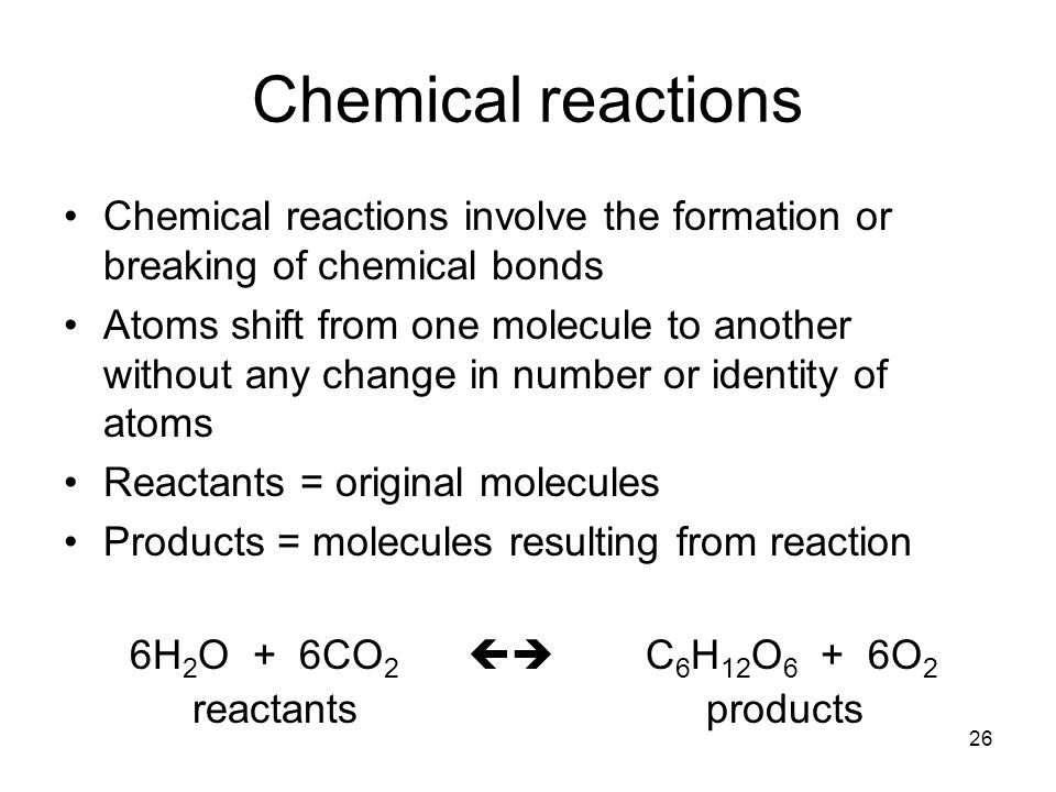 Chemical reactions Chemical reactions involve the formation or breaking of chemical bonds.