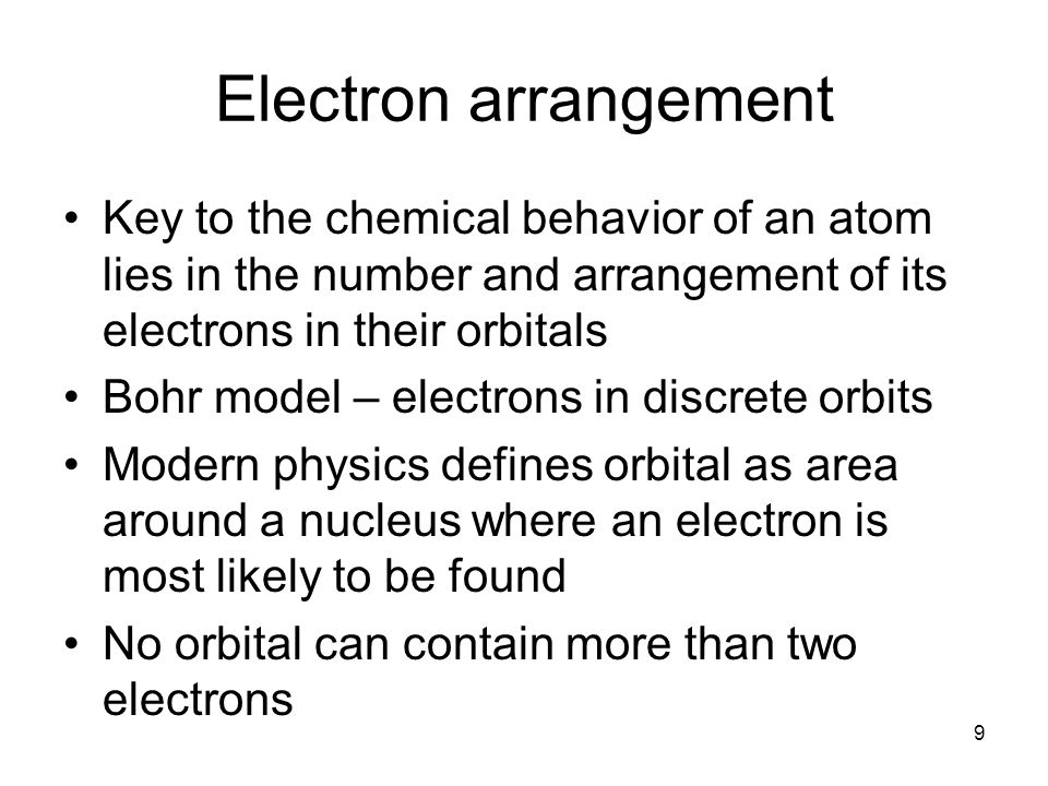 Electron arrangement Key to the chemical behavior of an atom lies in the number and arrangement of its electrons in their orbitals.