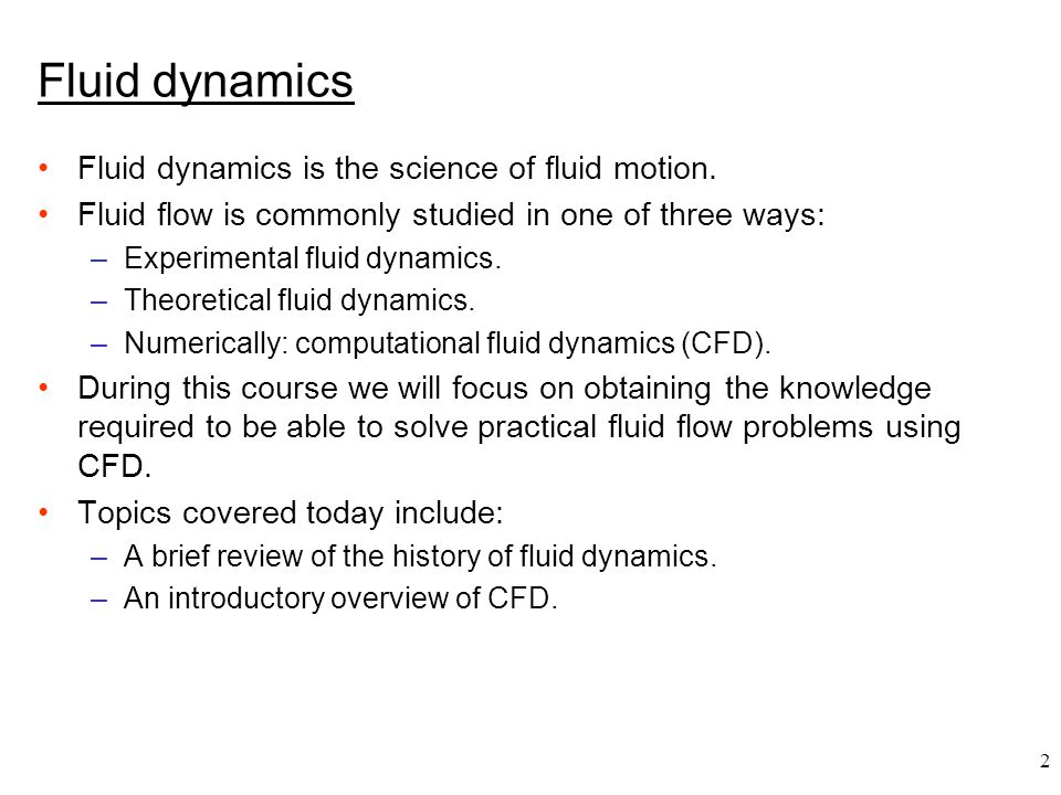 Fluid dynamics Fluid dynamics is the science of fluid motion.