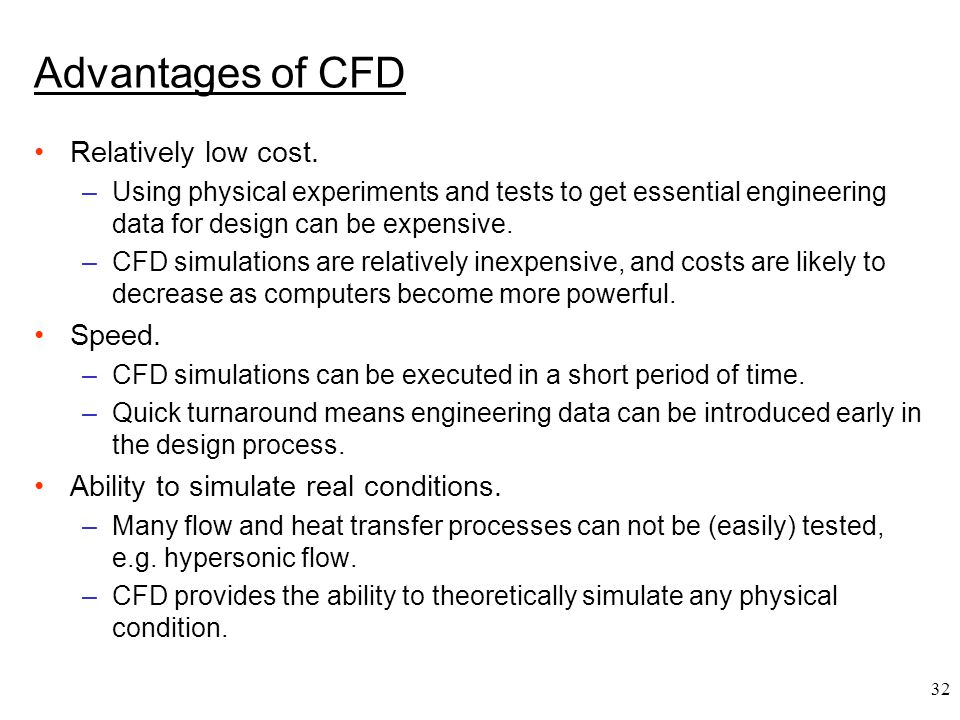 Advantages of CFD Relatively low cost. Speed.