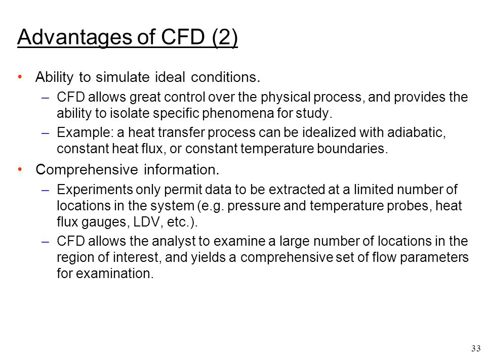 Advantages of CFD (2) Ability to simulate ideal conditions.