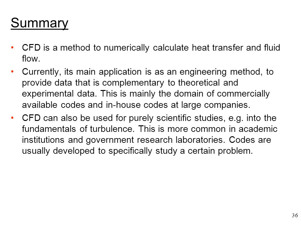 Summary CFD is a method to numerically calculate heat transfer and fluid flow.