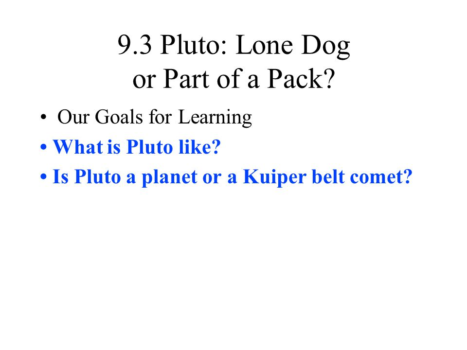 9.3 Pluto: Lone Dog or Part of a Pack