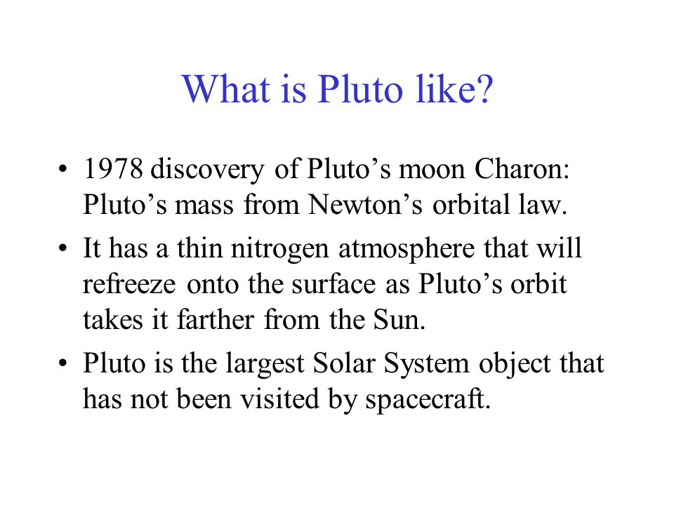 What is Pluto like 1978 discovery of Pluto's moon Charon: Pluto's mass from Newton's orbital law.