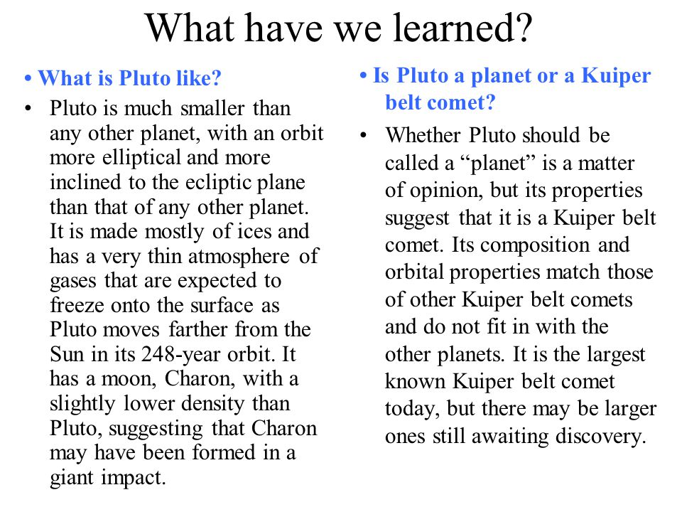 What have we learned • Is Pluto a planet or a Kuiper belt comet