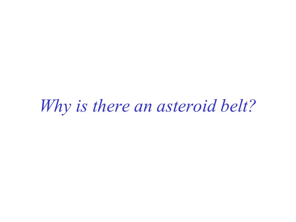 Why is there an asteroid belt