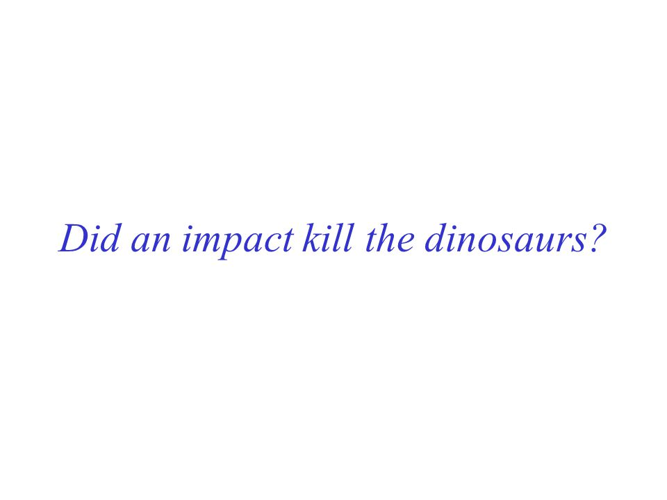 Did an impact kill the dinosaurs