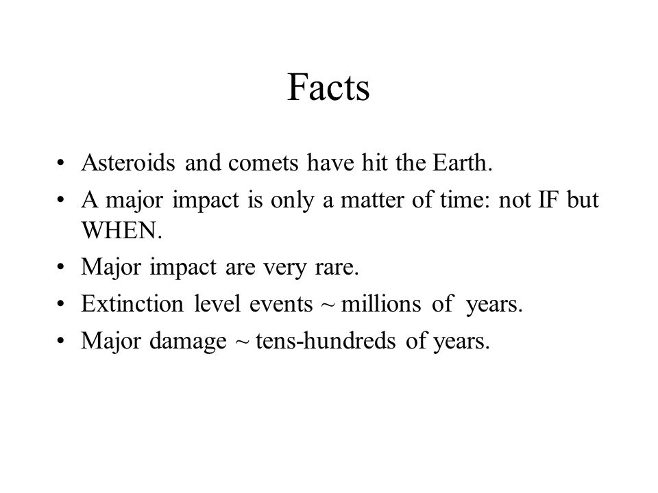 Facts Asteroids and comets have hit the Earth.