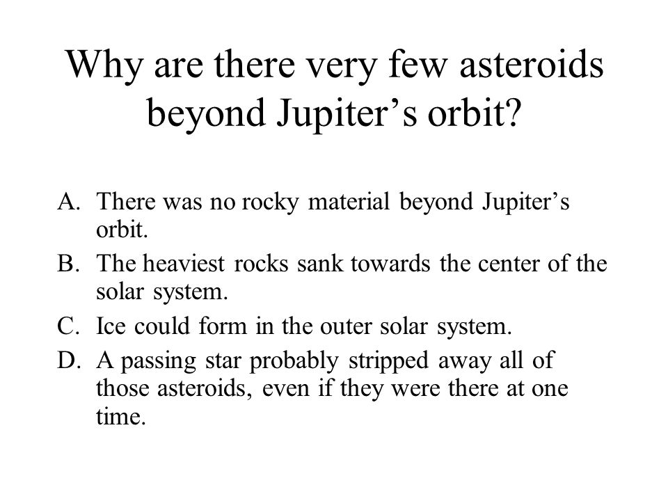 Why are there very few asteroids beyond Jupiter's orbit