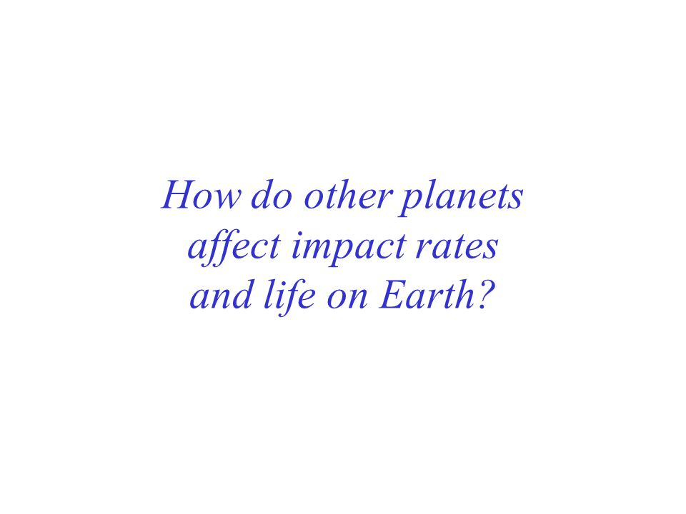 How do other planets affect impact rates and life on Earth