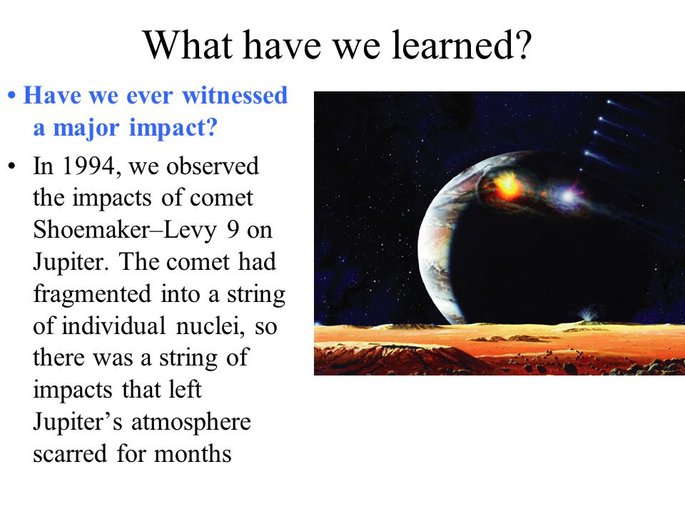 What have we learned • Have we ever witnessed a major impact