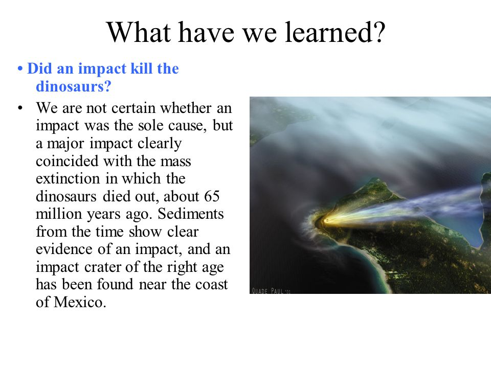 What have we learned • Did an impact kill the dinosaurs