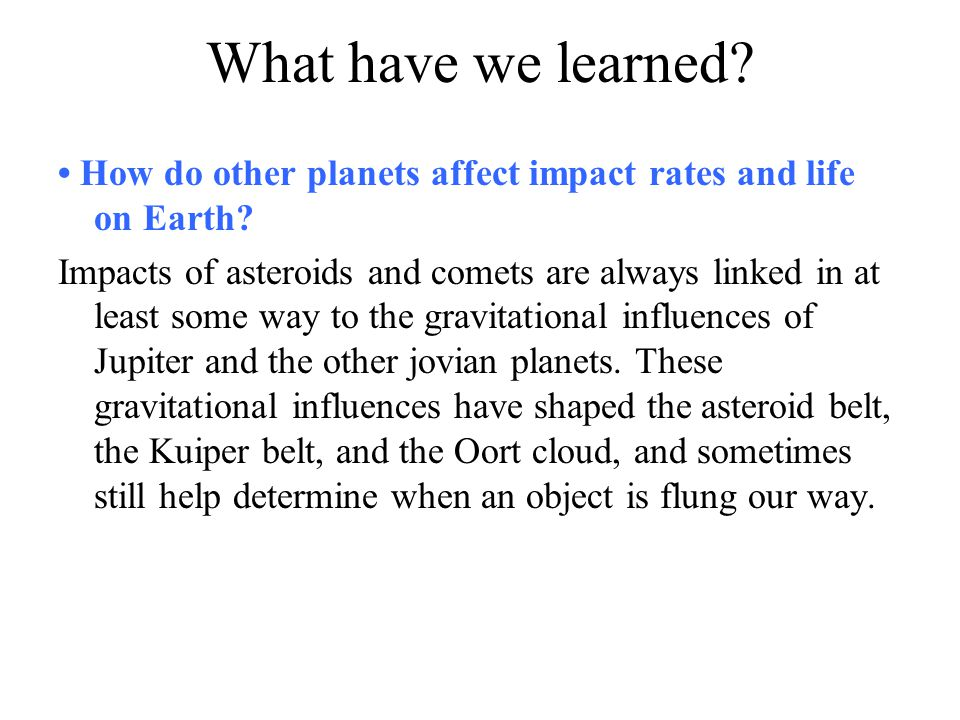 What have we learned • How do other planets affect impact rates and life on Earth