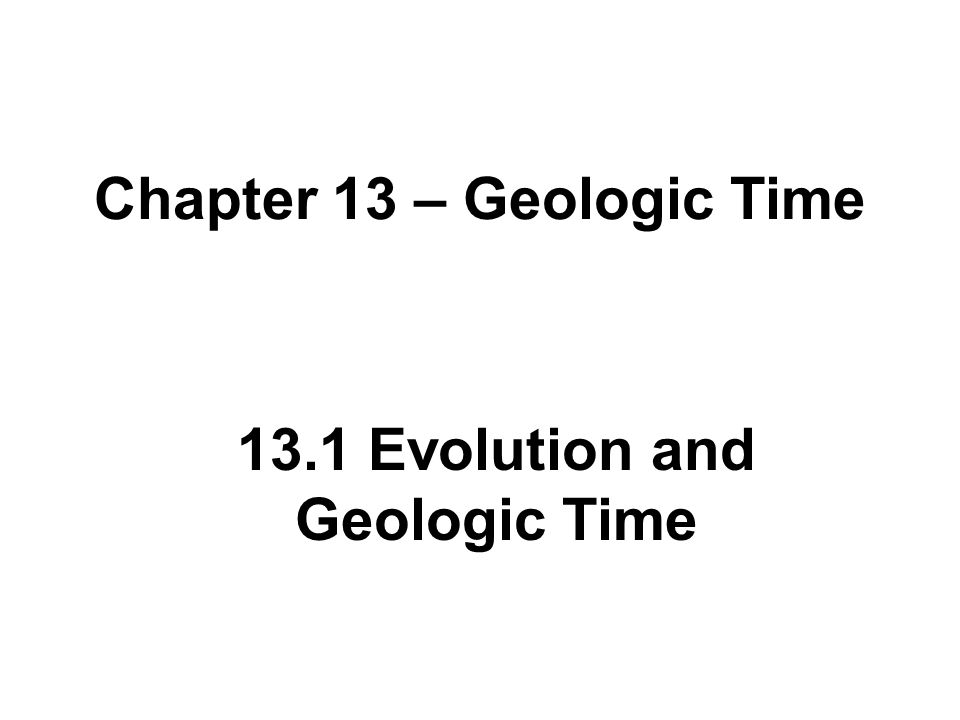 Chapter 13 – Geologic Time