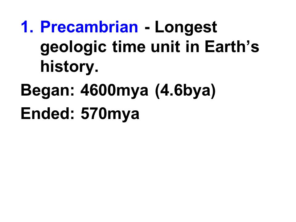 Precambrian - Longest geologic time unit in Earth's history.