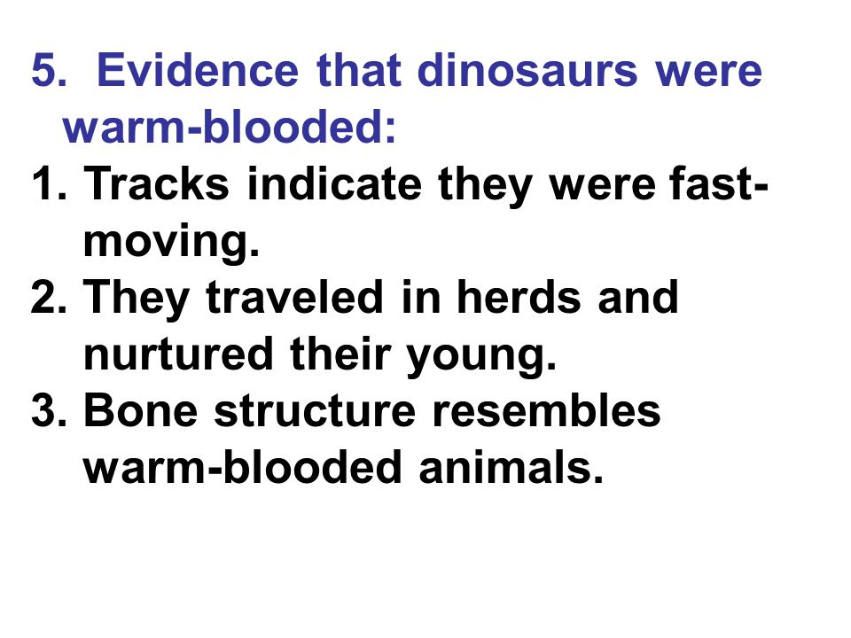 5. Evidence that dinosaurs were warm-blooded:
