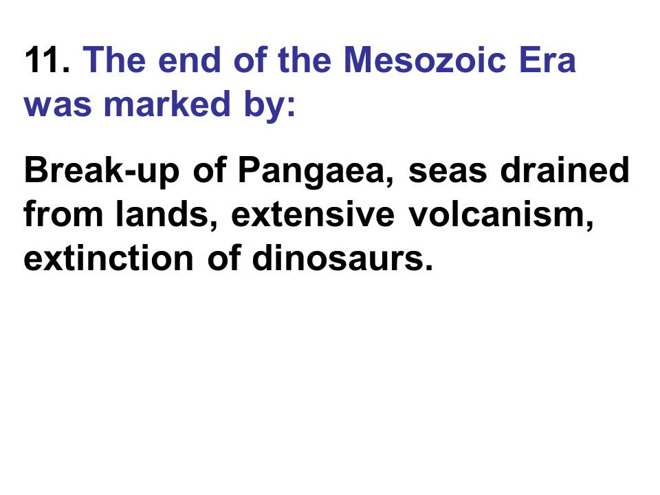 11. The end of the Mesozoic Era was marked by: