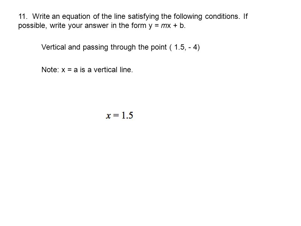 11. Write an equation of the line satisfying the following conditions