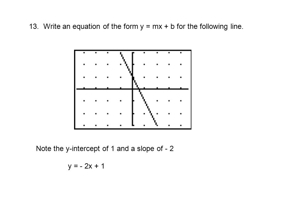 13. Write an equation of the form y = mx + b for the following line.