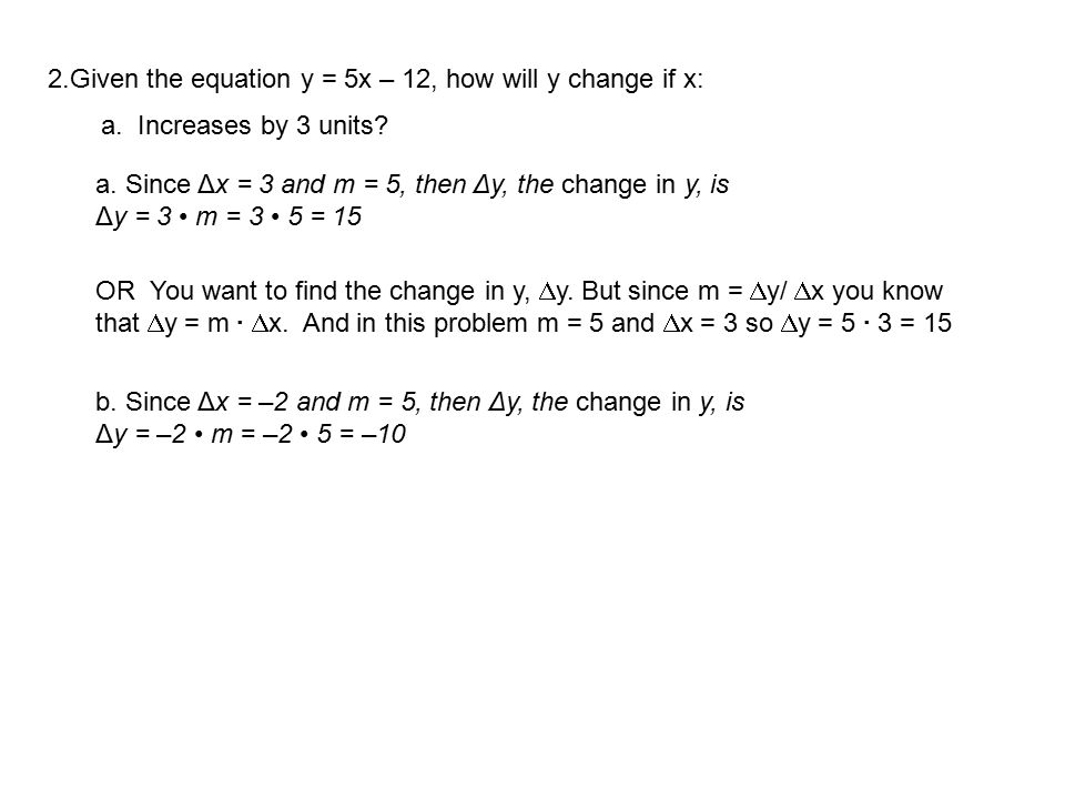 Given the equation y = 5x – 12, how will y change if x: