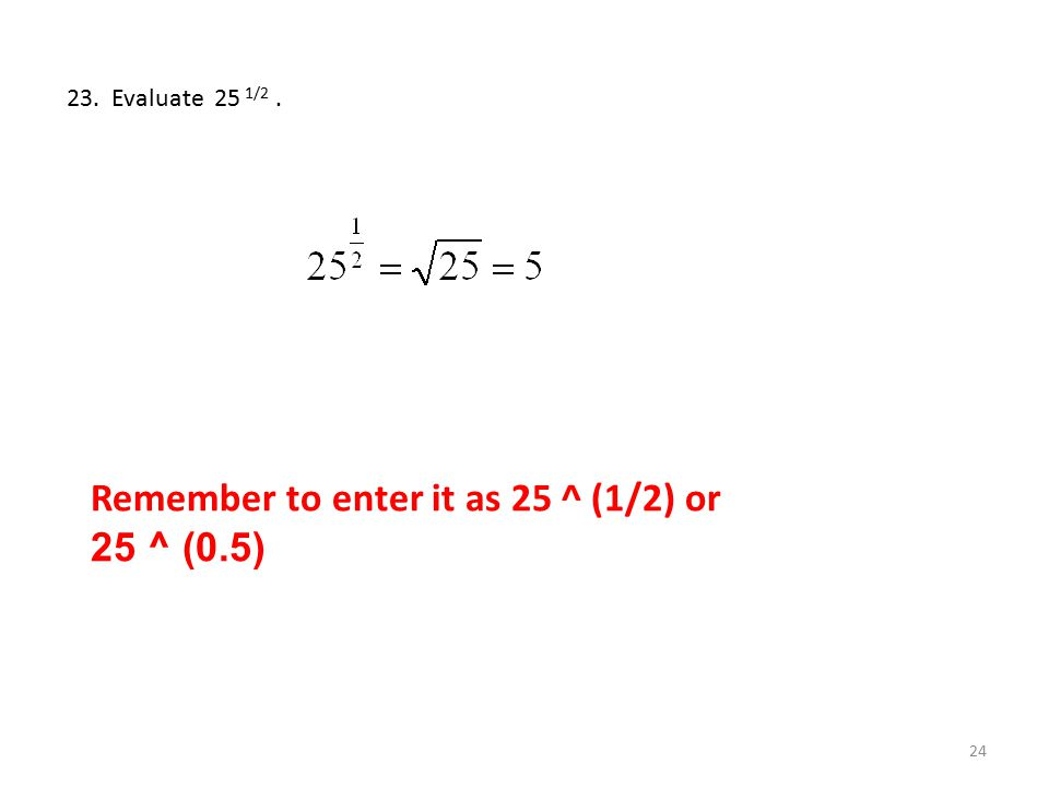 Remember to enter it as 25 ^ (1/2) or 25 ^ (0.5)