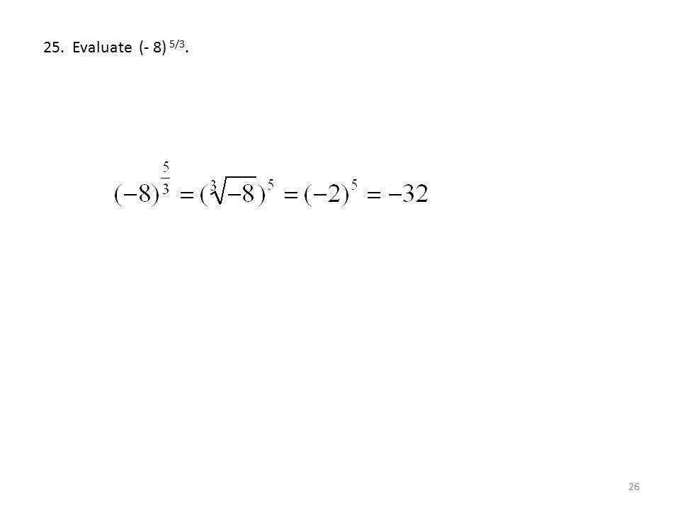25. Evaluate (- 8) 5/3.