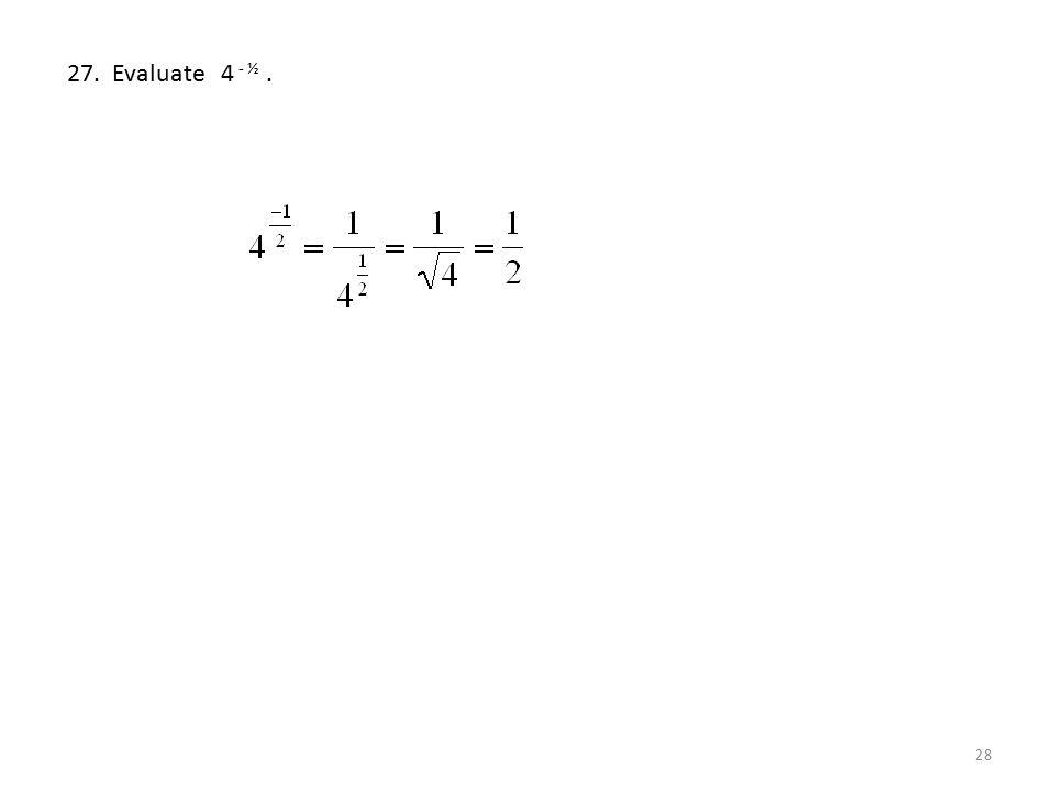 27. Evaluate 4 - ½ .