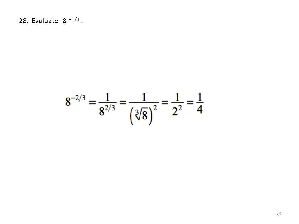 28. Evaluate 8 – 2/3 .