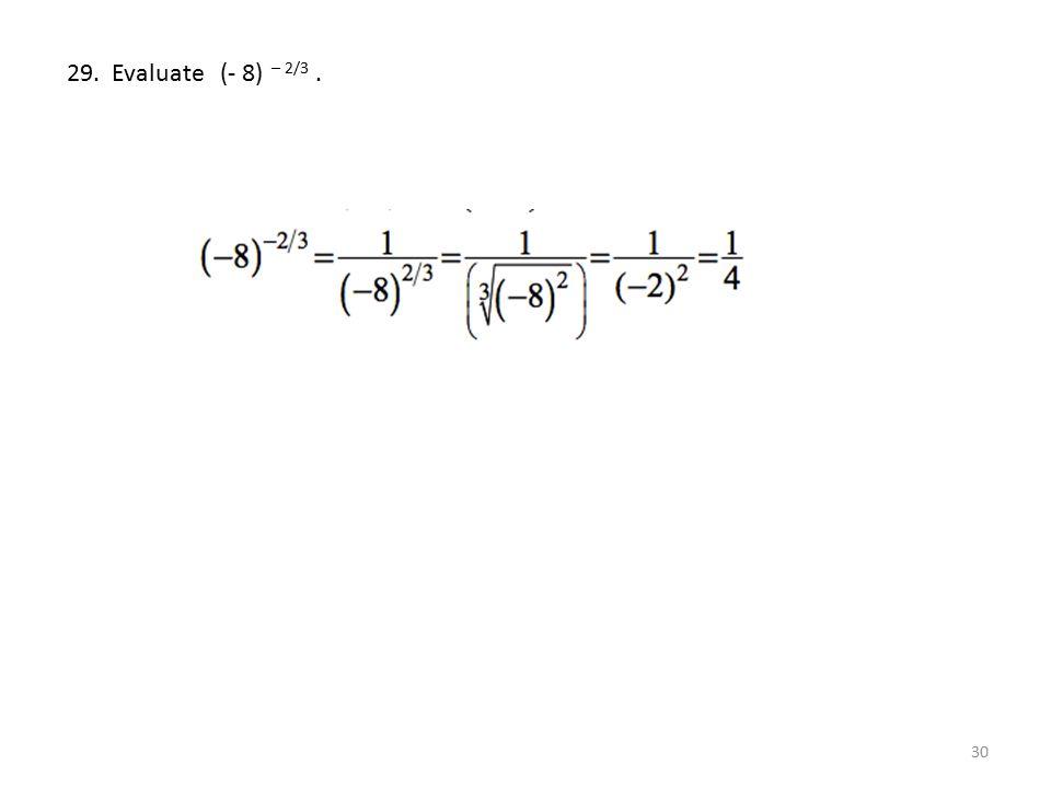 29. Evaluate (- 8) – 2/3 .