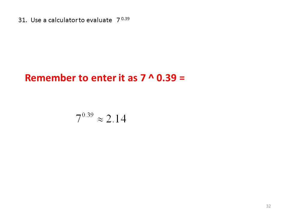 Remember to enter it as 7 ^ 0.39 =