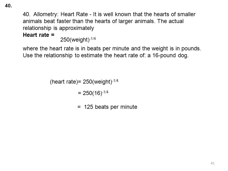 (heart rate)= 250(weight)-1/4 = 250(16)-1/4 = 125 beats per minute