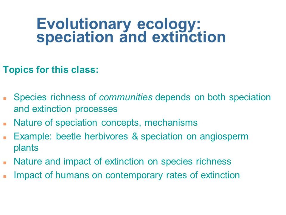 Evolutionary ecology: speciation and extinction