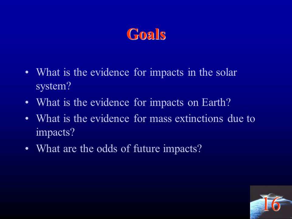 Goals What is the evidence for impacts in the solar system